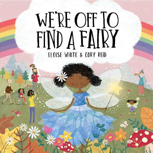 We're Off To Find A Fairy by Eloise White & Cory Reid