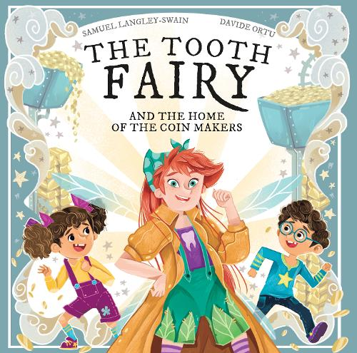 The Tooth Fairy and the Home of the Coin Makers by Samuel Langley-Swain and Davide Ortu