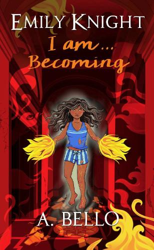 Emily Knight I am Becoming... by A. Bello