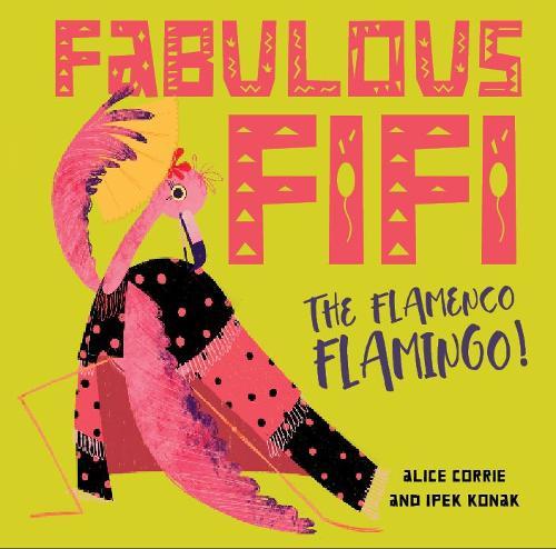 Fabulous Fifi The Flamengo Flamingo! by Alice Corrie and Ipek Konak