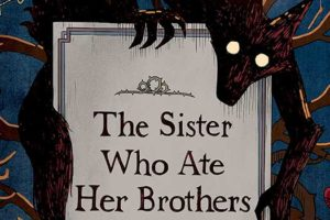 The Sister Who Ate Her Brothers by Jen Campbell